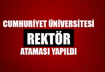 Cumhuriyet Üniversitesi Rektörlük Ataması Yapıldı