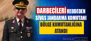 Sivas'ta Darbeyi Reddeden Jandarma Komutanı Bölge Komutanlığına Atandı