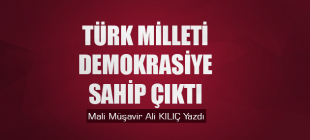 Türk Milleti Demokrasiye Sahip Çıktı