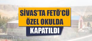 Sivas'ta Gülen Cemaatine ait O Okul Kapatıldı