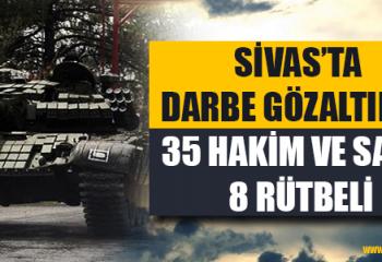 Sivas'ta Darbe Gözaltıları