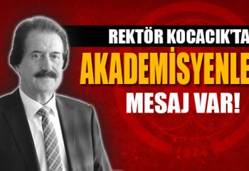 Rektör Kocacık'tan Akademisyenlere Mesaj Var!