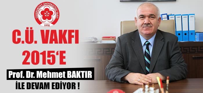 C.Ü. Vakfı 2015'e Mehmet BAKTIR'la Devam Ediyor !