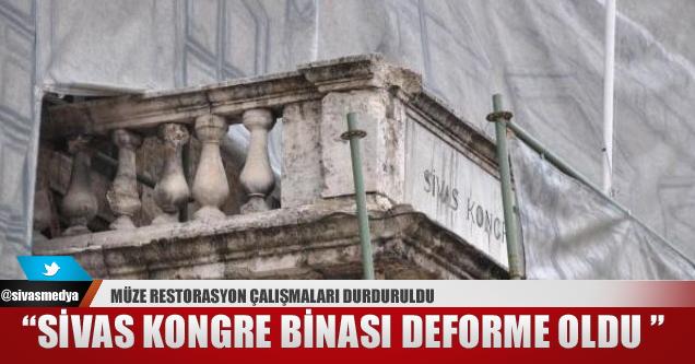 Restorasyonu Durdurulan Sivas Kongresi Binası Deforme Oldu